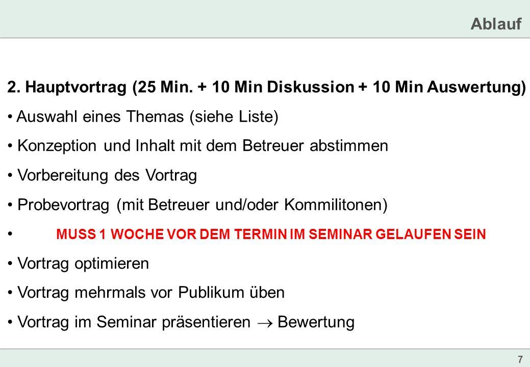 7 2. Hauptvortrag (25 Min. + 10 Min Diskussion + 10 Min Auswertung) Auswahl eines Themas (siehe Liste) Konzeption und Inhalt mit dem Betreuer abstimme