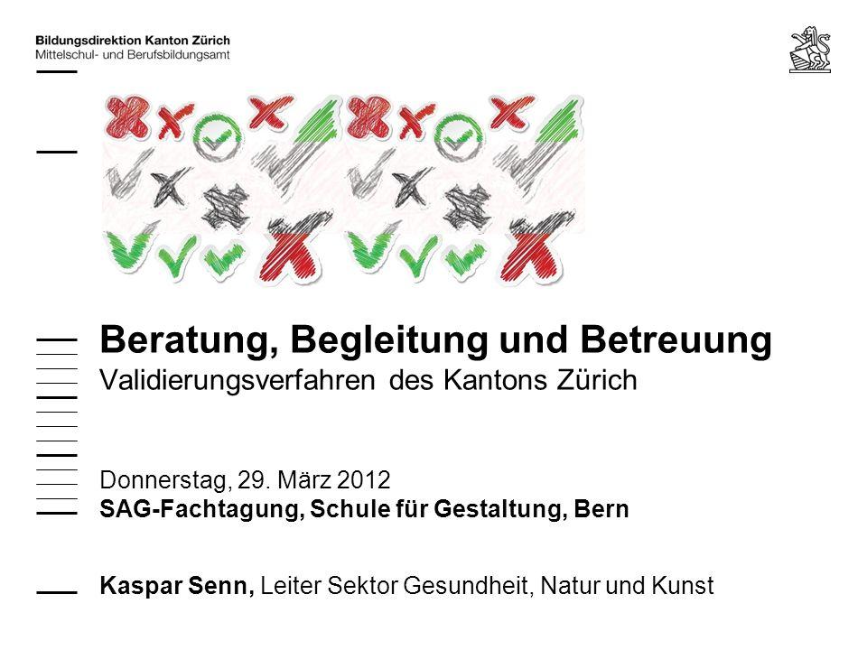 Beratung, Begleitung und Betreuung Validierungsverfahren des Kantons Zürich Donnerstag, 29. März 2012 SAG-Fachtagung, Schule für Gestaltung, Bern Kasp