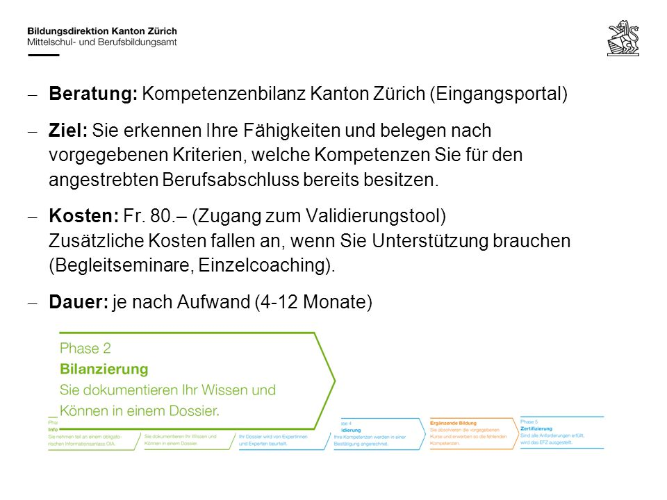 – Beratung: Kompetenzenbilanz Kanton Zürich (Eingangsportal) – Ziel: Sie erkennen Ihre Fähigkeiten und belegen nach vorgegebenen Kriterien, welche Kom