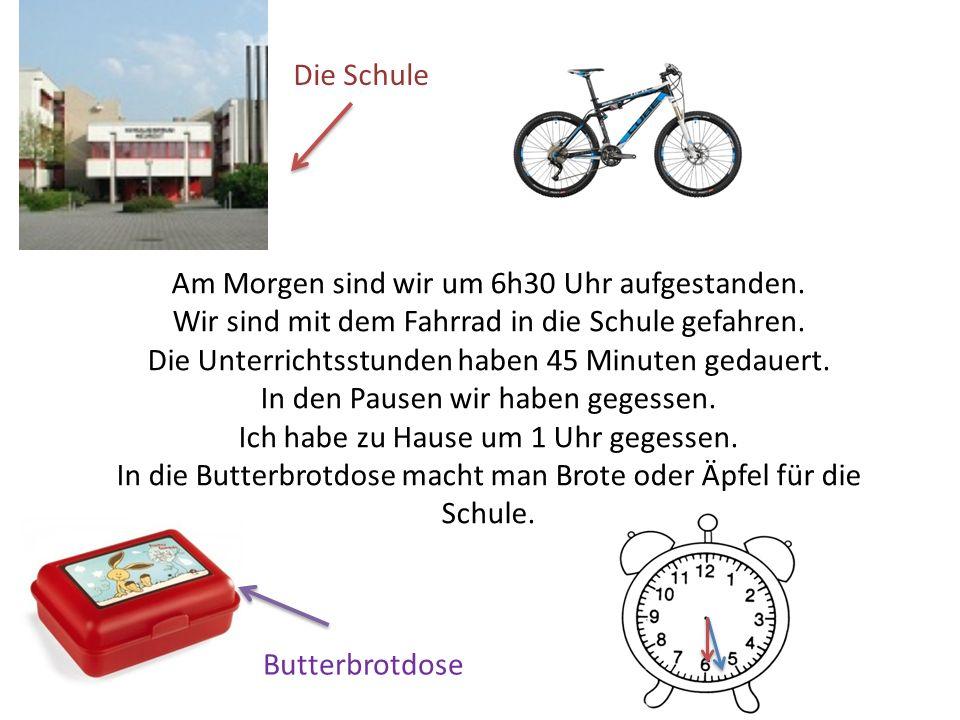 Am Morgen sind wir um 6h30 Uhr aufgestanden. Wir sind mit dem Fahrrad in die Schule gefahren. Die Unterrichtsstunden haben 45 Minuten gedauert. In den