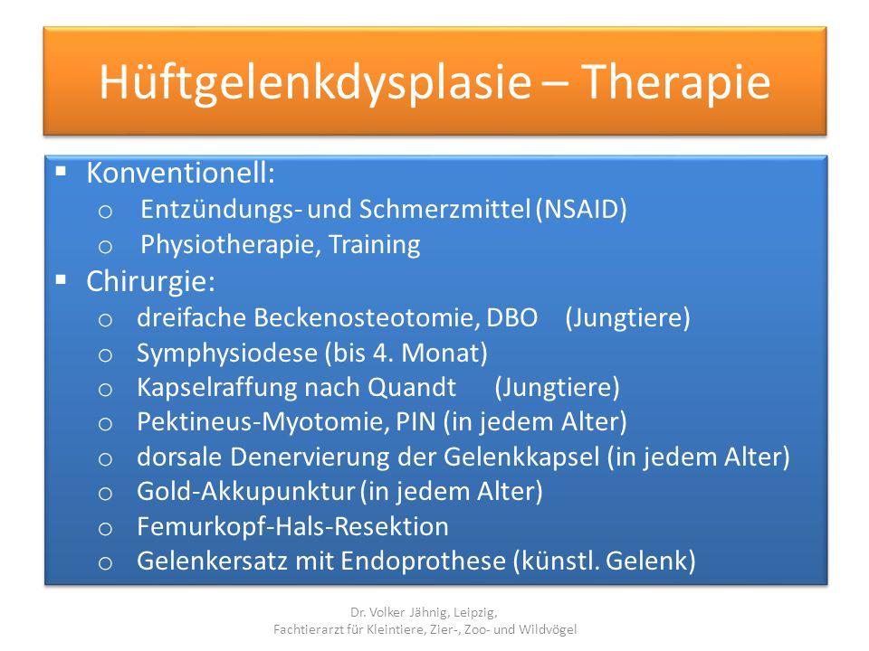 Hüftgelenkdysplasie – Therapie Konventionell: o Entzündungs- und Schmerzmittel (NSAID) o Physiotherapie, Training Chirurgie: o dreifache Beckenosteoto