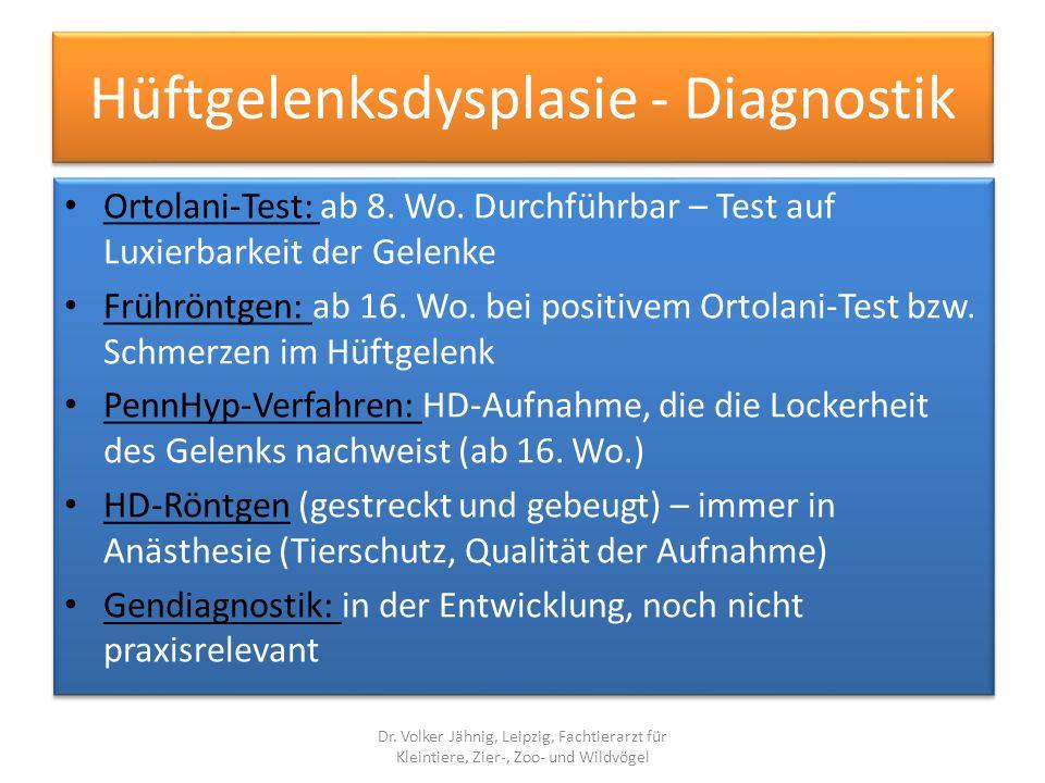 Hüftgelenksdysplasie - Diagnostik Ortolani-Test: ab 8. Wo. Durchführbar – Test auf Luxierbarkeit der Gelenke Frühröntgen: ab 16. Wo. bei positivem Ort
