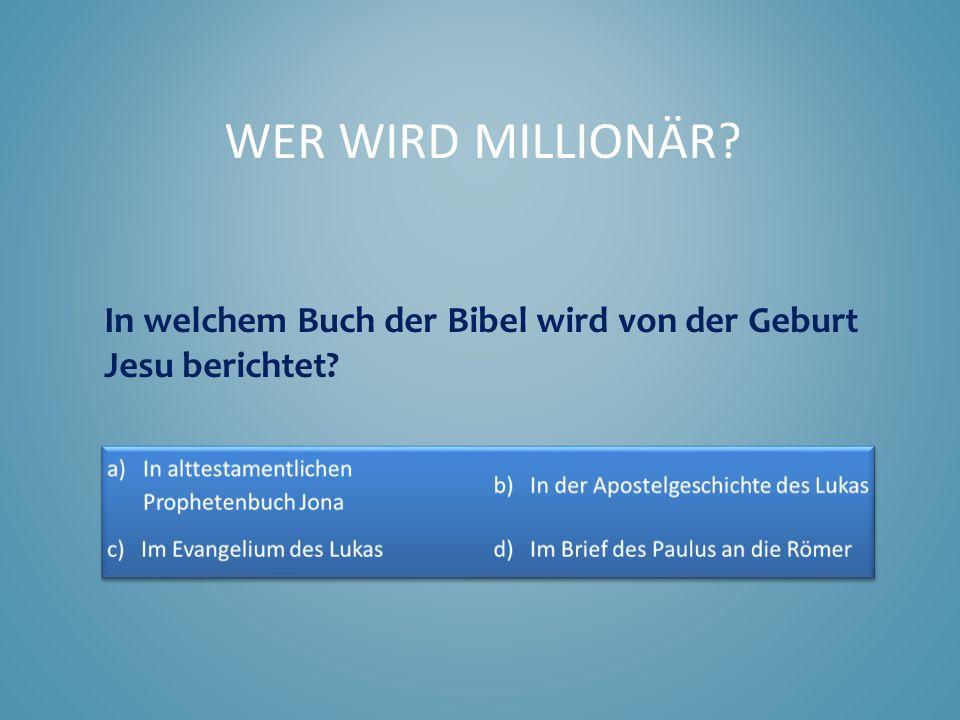 In welchem Buch der Bibel wird von der Geburt Jesu berichtet? WER WIRD MILLIONÄR?