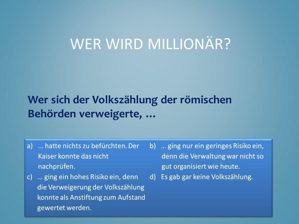 Wer sich der Volkszählung der römischen Behörden verweigerte, … WER WIRD MILLIONÄR?