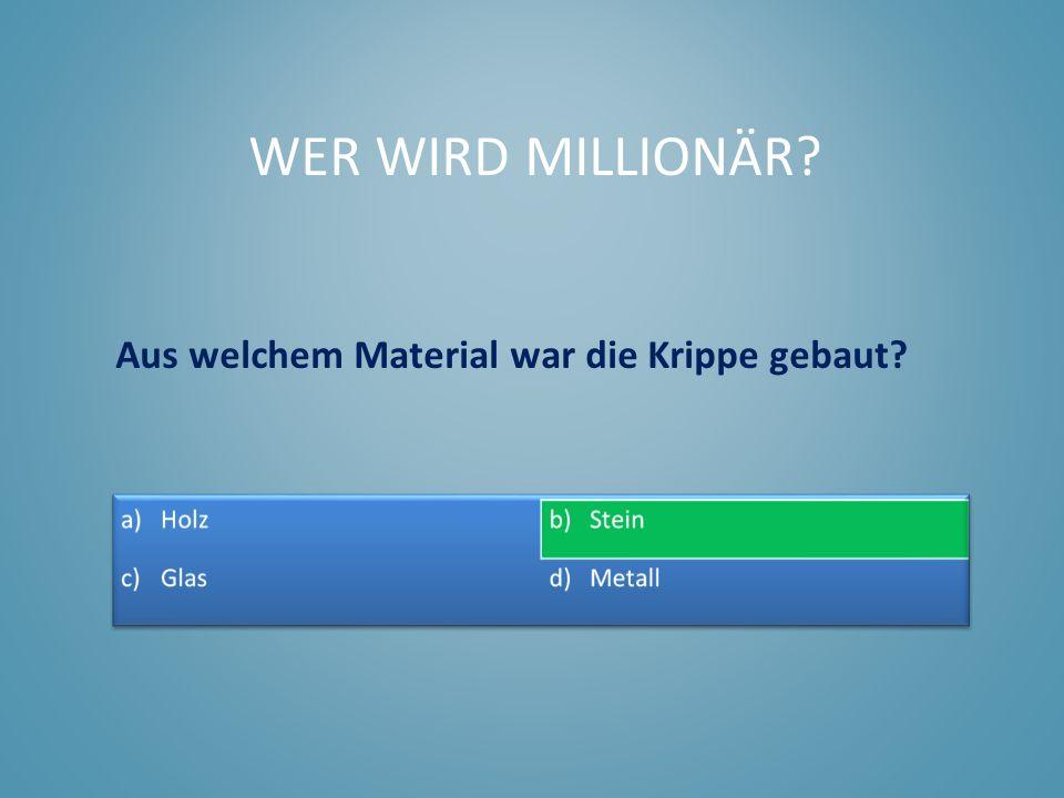 Aus welchem Material war die Krippe gebaut? WER WIRD MILLIONÄR?