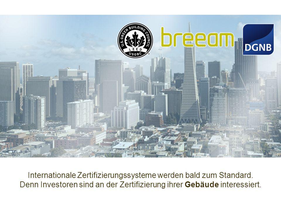 Internationale Zertifizierungssysteme werden bald zum Standard. Denn Investoren sind an der Zertifizierung ihrer Gebäude interessiert.