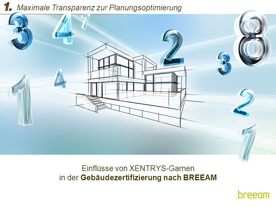 Einflüsse von XENTRYS-Garnen in der Gebäudezertifizierung nach BREEAM Maximale Transparenz zur Planungsoptimierung
