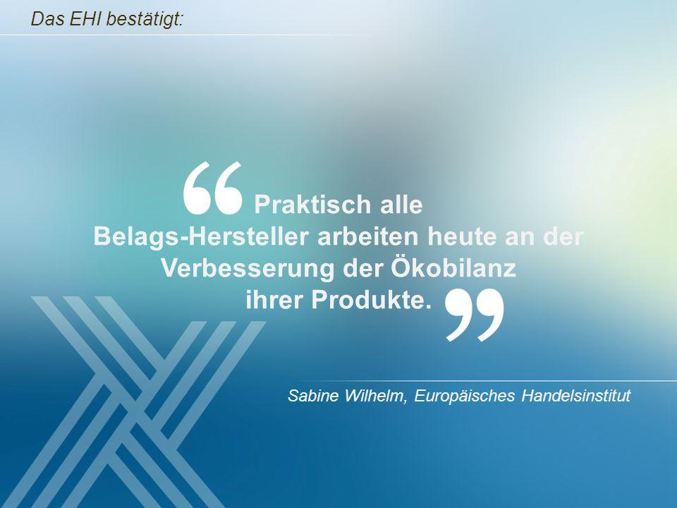 Praktisch alle Belags-Hersteller arbeiten heute an der Verbesserung der Ökobilanz ihrer Produkte. Sabine Wilhelm, Europäisches Handelsinstitut Das EHI