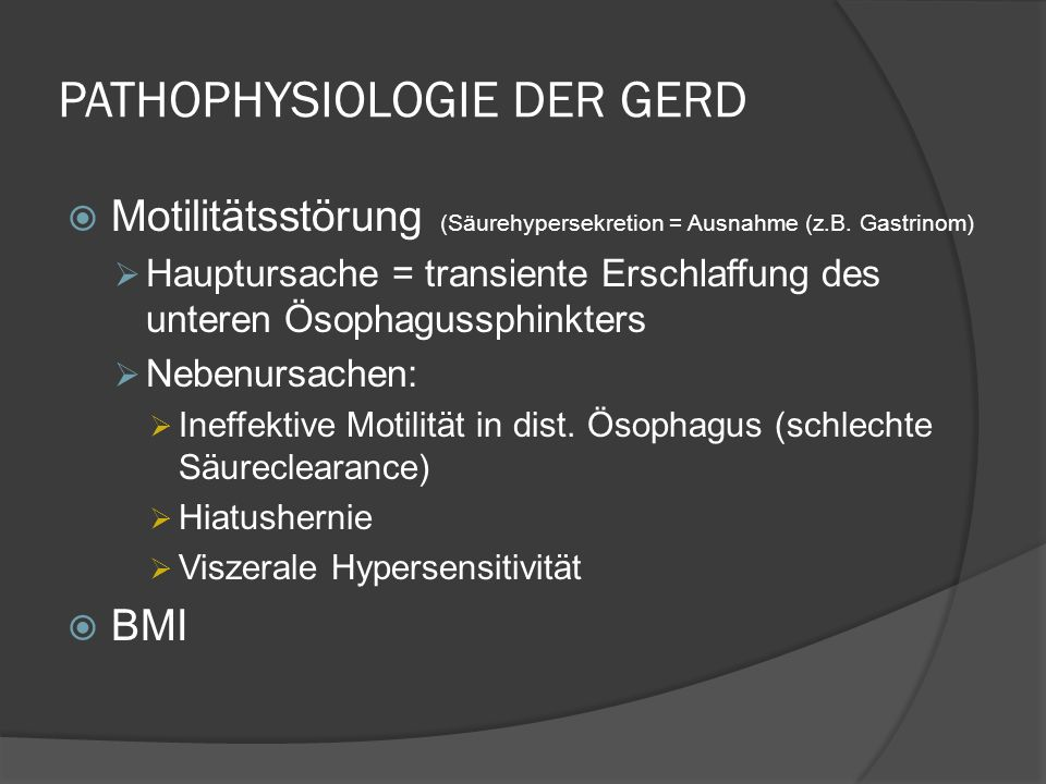 PATHOPHYSIOLOGIE DER GERD Motilitätsstörung (Säurehypersekretion = Ausnahme (z.B.