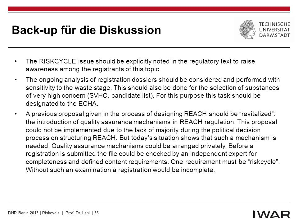 Back-up für die Diskussion The RISKCYCLE issue should be explicitly noted in the regulatory text to raise awareness among the registrants of this topic.
