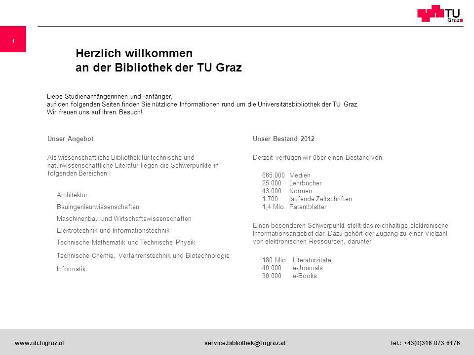2 www.ub.tugraz.atservice.bibliothek@tugraz.at Tel.: +43(0)316 873 6176 Bibliothekszweigstellen HAUPTBIBLIOTHEK Technikerstraße 4, A-8010 Graz, Tel.: +43(0)316 873 6176 www.ub.tugraz.at, service.bibliothek@tugraz.at www.ub.tugraz.atservice.bibliothek@tugraz.at 1.
