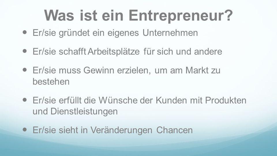 Was ist ein Entrepreneur? Er/sie gründet ein eigenes Unternehmen Er/sie schafft Arbeitsplätze für sich und andere Er/sie muss Gewinn erzielen, um am M