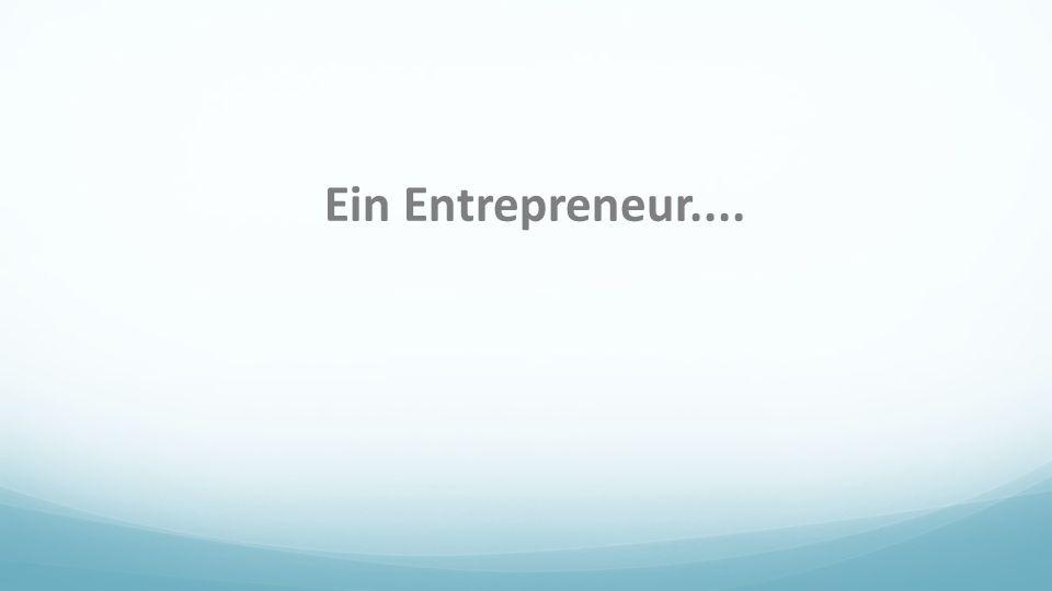 Ein Entrepreneur....