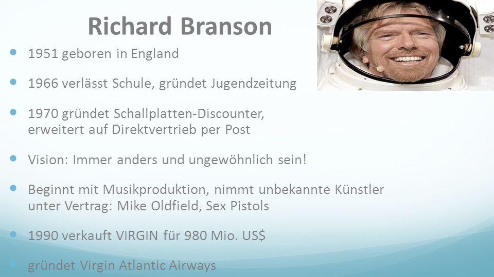 Richard Branson 1951 geboren in England 1966 verlässt Schule, gründet Jugendzeitung 1970 gründet Schallplatten-Discounter, erweitert auf Direktvertrie
