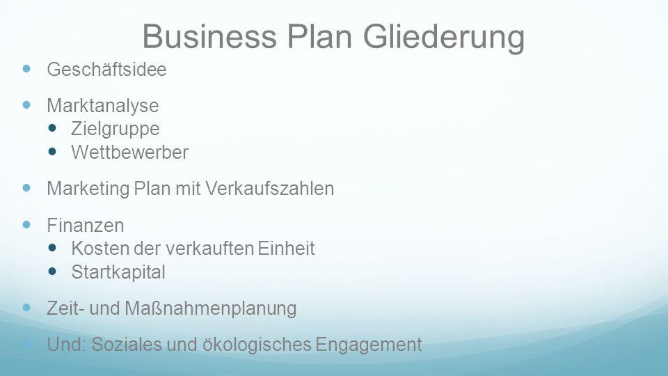 Business Plan Gliederung Geschäftsidee Marktanalyse Zielgruppe Wettbewerber Marketing Plan mit Verkaufszahlen Finanzen Kosten der verkauften Einheit S