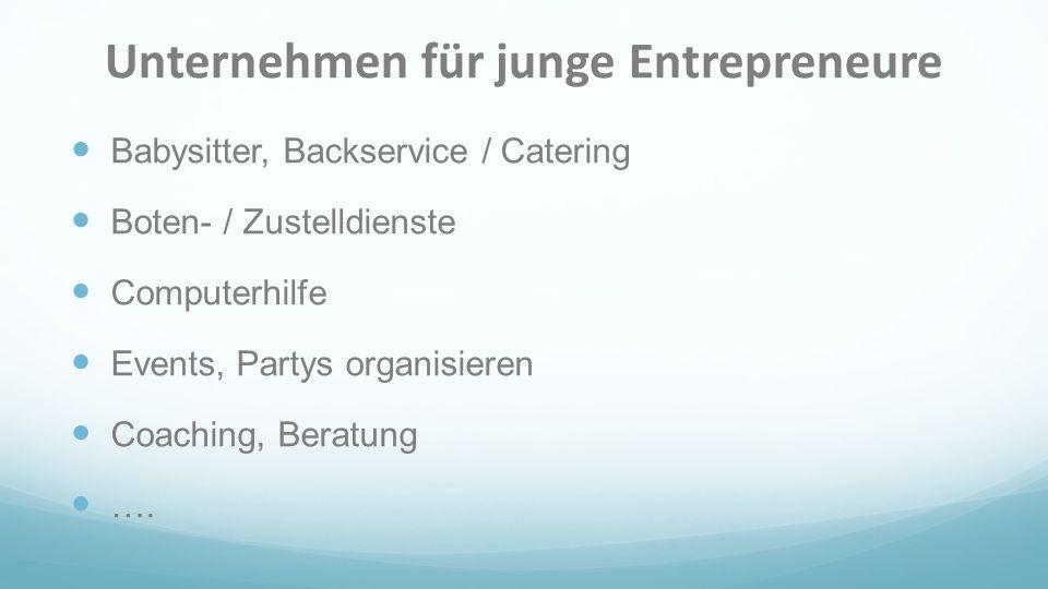 Unternehmen für junge Entrepreneure Babysitter, Backservice / Catering Boten- / Zustelldienste Computerhilfe Events, Partys organisieren Coaching, Ber