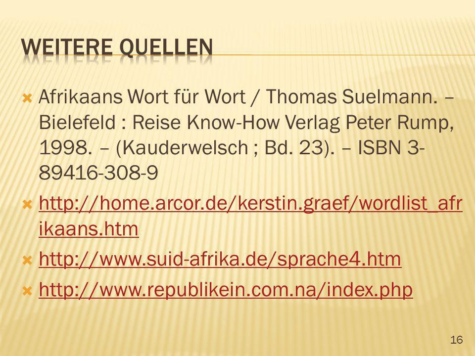 16 Afrikaans Wort für Wort / Thomas Suelmann. – Bielefeld : Reise Know-How Verlag Peter Rump, 1998. – (Kauderwelsch ; Bd. 23). – ISBN 3- 89416-308-9 h