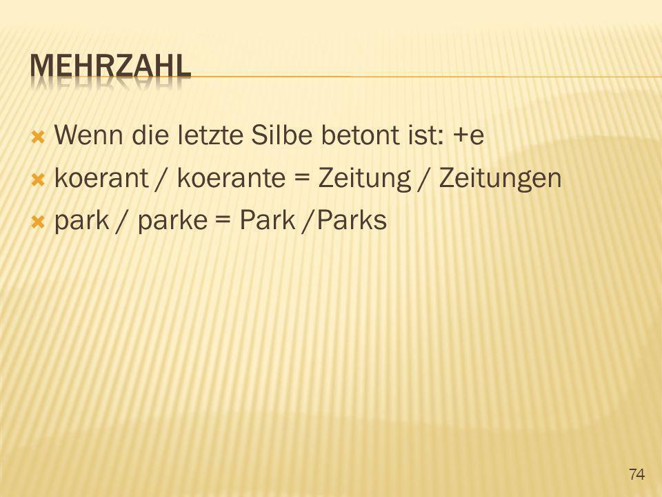 74 Wenn die letzte Silbe betont ist: +e koerant / koerante = Zeitung / Zeitungen park / parke = Park /Parks