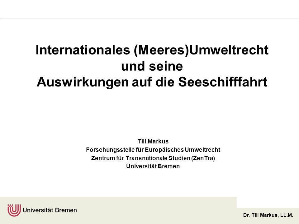 Dr. Till Markus, LL.M. Internationales (Meeres)Umweltrecht und seine Auswirkungen auf die Seeschifffahrt Till Markus Forschungsstelle für Europäisches