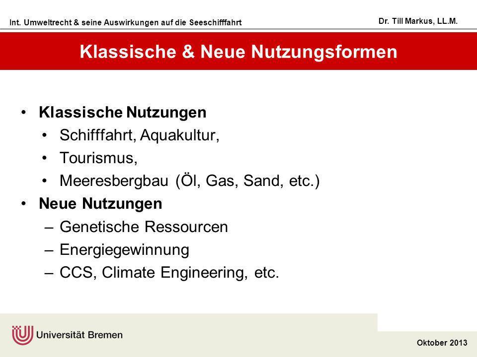 Int. Umweltrecht & seine Auswirkungen auf die Seeschifffahrt Oktober 2013 Dr. Till Markus, LL.M. Klassische & Neue Nutzungsformen Klassische Nutzungen