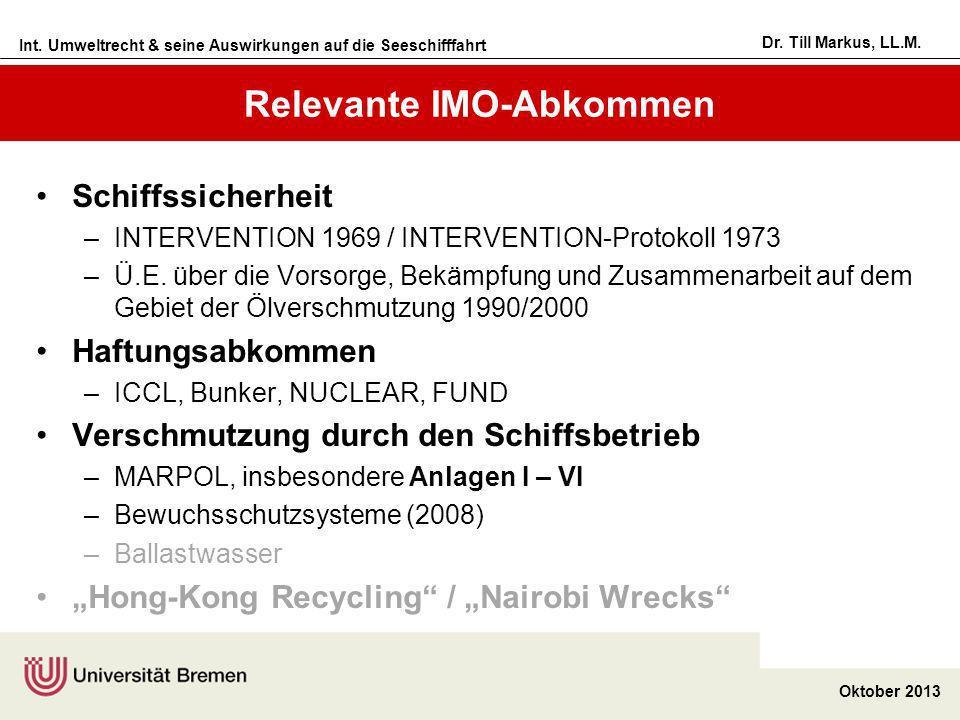 Int. Umweltrecht & seine Auswirkungen auf die Seeschifffahrt Oktober 2013 Dr. Till Markus, LL.M. Relevante IMO-Abkommen Schiffssicherheit –INTERVENTIO