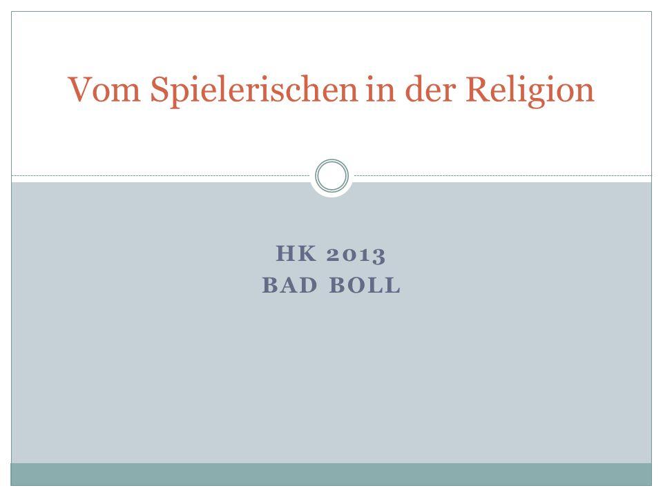 HK 2013 BAD BOLL Vom Spielerischen in der Religion