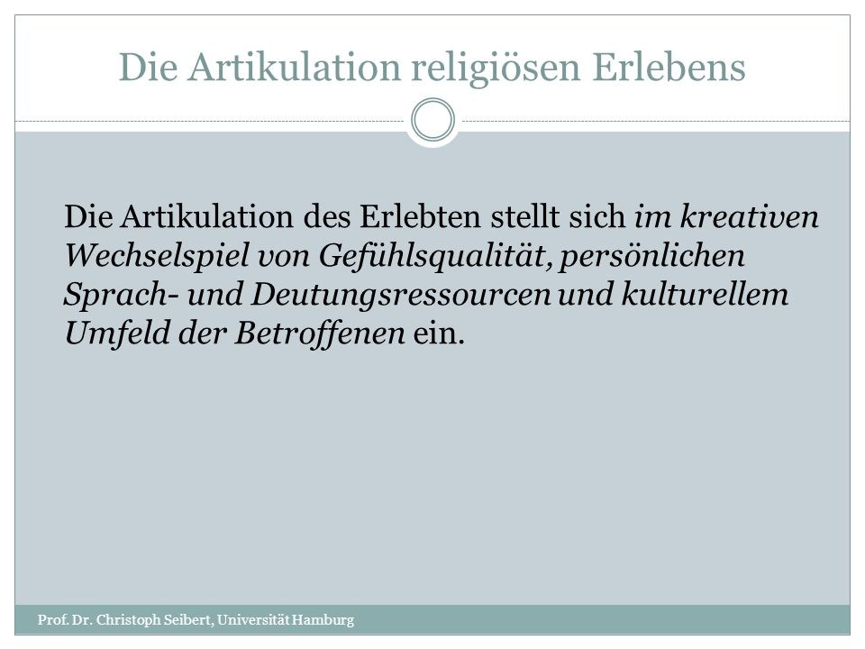 Die Artikulation religiösen Erlebens Prof. Dr. Christoph Seibert, Universität Hamburg Die Artikulation des Erlebten stellt sich im kreativen Wechselsp