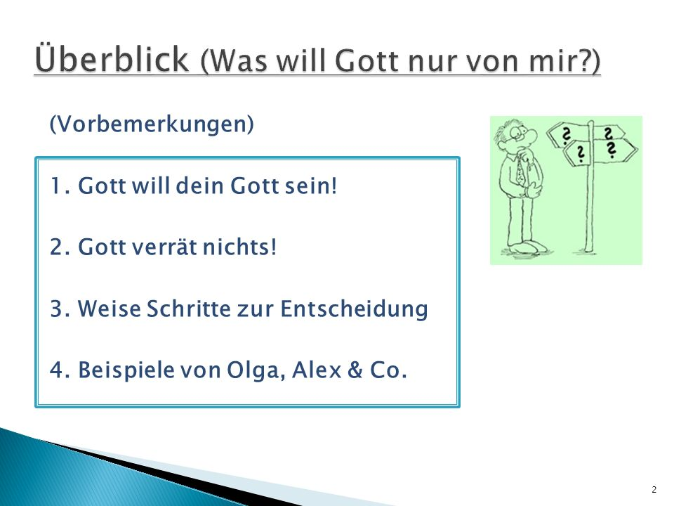 (Vorbemerkungen) 1. Gott will dein Gott sein! 2. Gott verrät nichts! 3. Weise Schritte zur Entscheidung 4. Beispiele von Olga, Alex & Co. 2