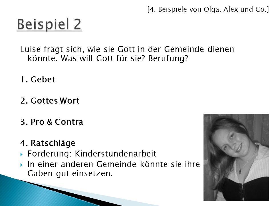 Luise fragt sich, wie sie Gott in der Gemeinde dienen könnte. Was will Gott für sie? Berufung? 1. Gebet 2. Gottes Wort 3. Pro & Contra 4. Ratschläge F