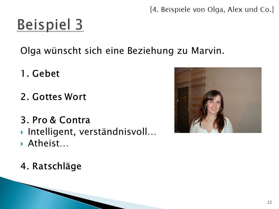 Olga wünscht sich eine Beziehung zu Marvin. 1. Gebet 2. Gottes Wort 3. Pro & Contra Intelligent, verständnisvoll… Atheist… 4. Ratschläge [4. Beispiele