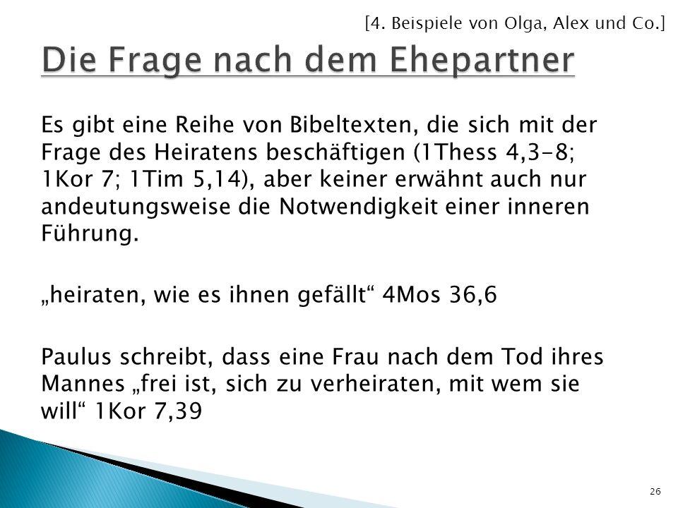 Es gibt eine Reihe von Bibeltexten, die sich mit der Frage des Heiratens beschäftigen (1Thess 4,3-8; 1Kor 7; 1Tim 5,14), aber keiner erwähnt auch nur