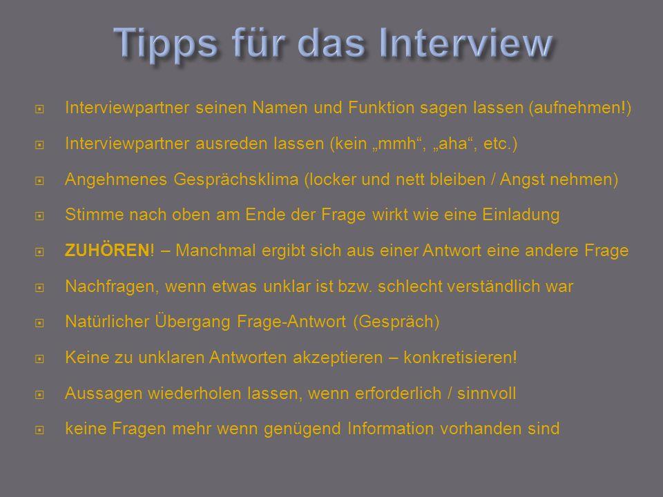 Interviewpartner seinen Namen und Funktion sagen lassen (aufnehmen!) Interviewpartner ausreden lassen (kein mmh, aha, etc.) Angehmenes Gesprächsklima
