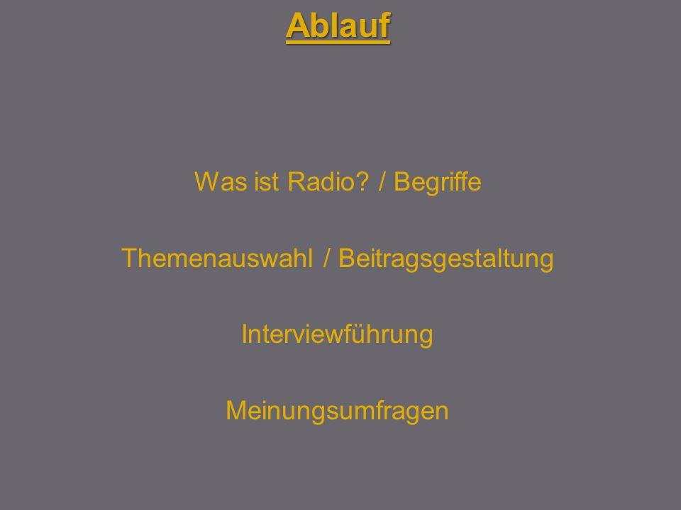Ablauf Was ist Radio? / Begriffe Themenauswahl / Beitragsgestaltung Interviewführung Meinungsumfragen