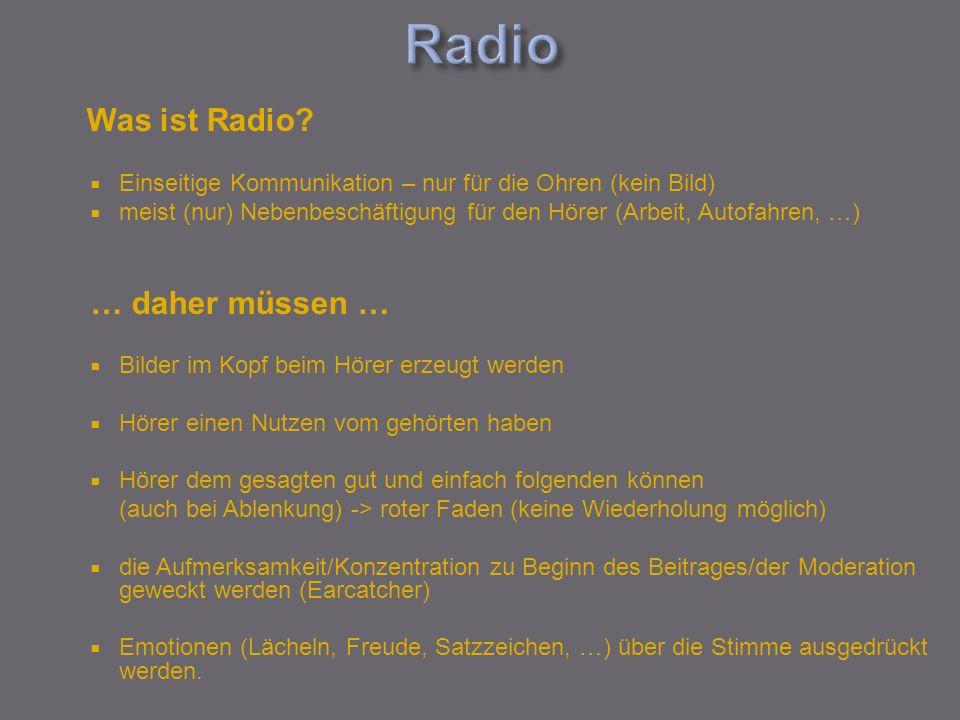 Was ist Radio? Einseitige Kommunikation – nur für die Ohren (kein Bild) meist (nur) Nebenbeschäftigung für den Hörer (Arbeit, Autofahren, …) … daher m