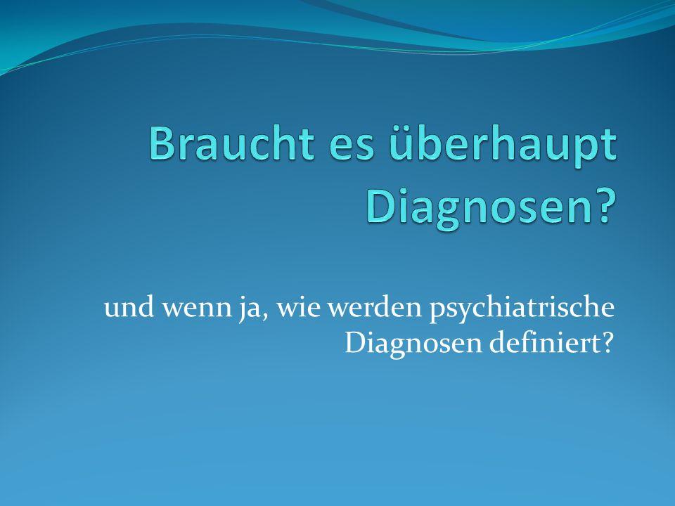 und wenn ja, wie werden psychiatrische Diagnosen definiert?
