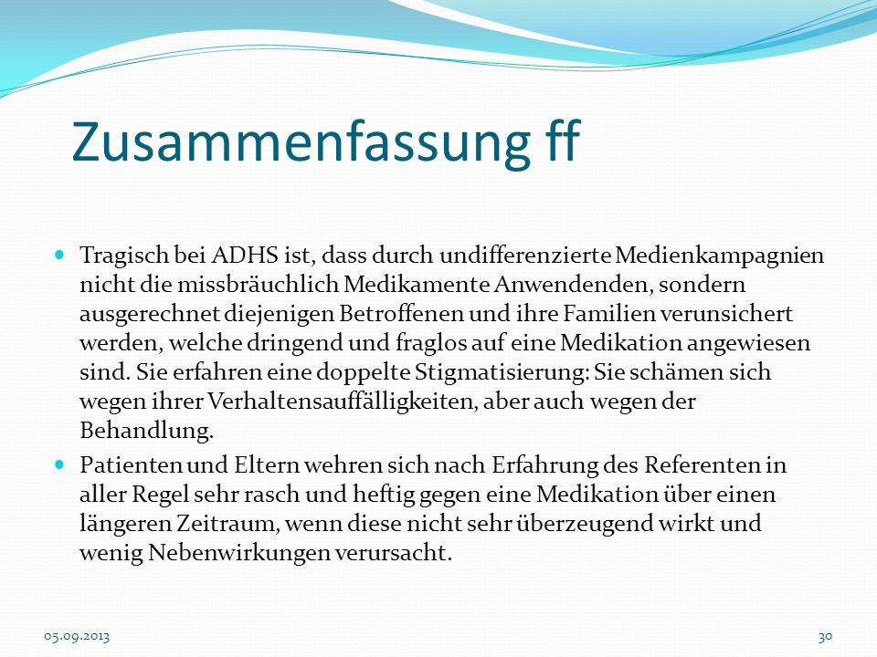 Zusammenfassung ff Tragisch bei ADHS ist, dass durch undifferenzierte Medienkampagnien nicht die missbräuchlich Medikamente Anwendenden, sondern ausge