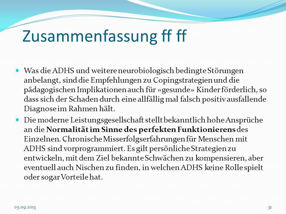 Zusammenfassung ff ff Was die ADHS und weitere neurobiologisch bedingte Störungen anbelangt, sind die Empfehlungen zu Copingstrategien und die pädagog