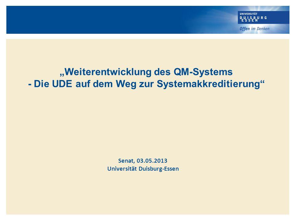 Weiterentwicklung des QM-Systems - Die UDE auf dem Weg zur Systemakkreditierung Senat, 03.05.2013 Universität Duisburg-Essen