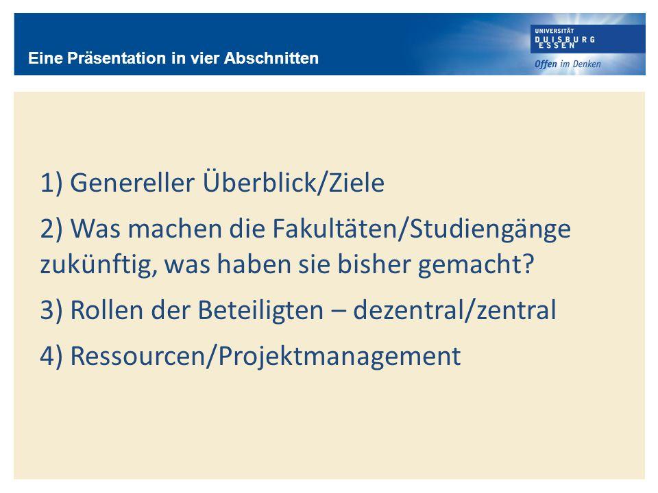 1) Genereller Überblick/Ziele 2) Was machen die Fakultäten/Studiengänge zukünftig, was haben sie bisher gemacht? 3) Rollen der Beteiligten – dezentral