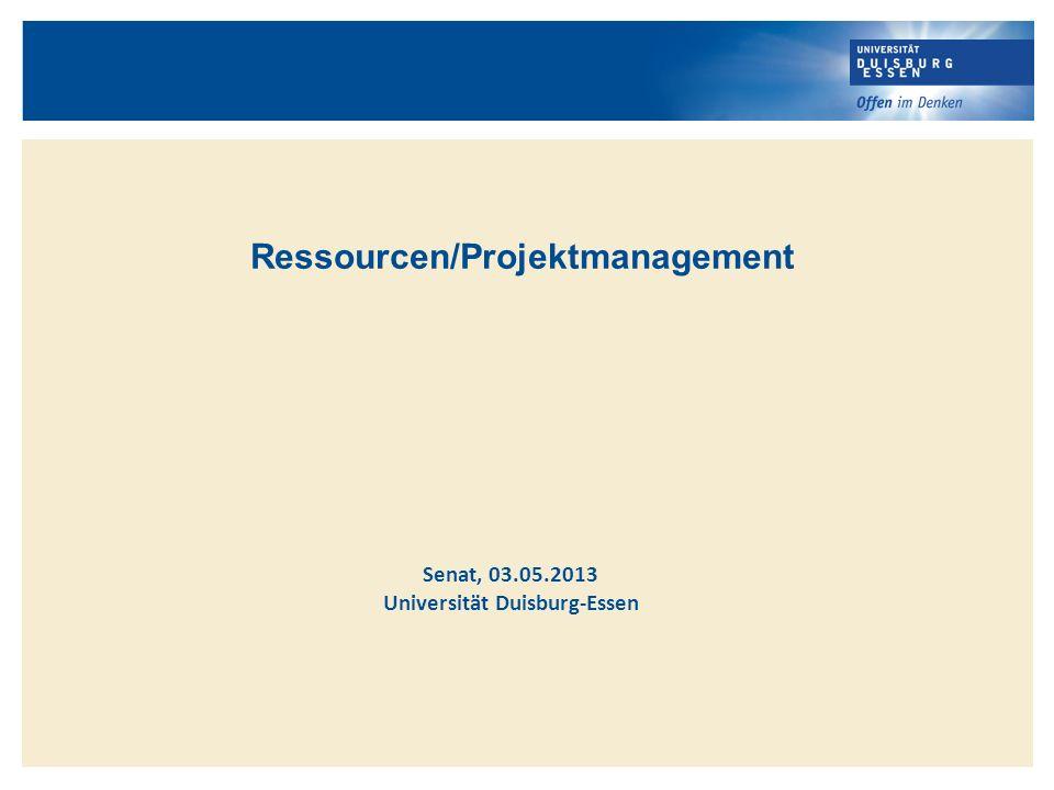 Ressourcen/Projektmanagement Senat, 03.05.2013 Universität Duisburg-Essen
