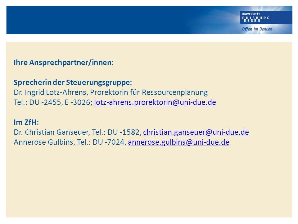 Ihre Ansprechpartner/innen: Sprecherin der Steuerungsgruppe: Dr. Ingrid Lotz-Ahrens, Prorektorin für Ressourcenplanung Tel.: DU -2455, E -3026; lotz-a