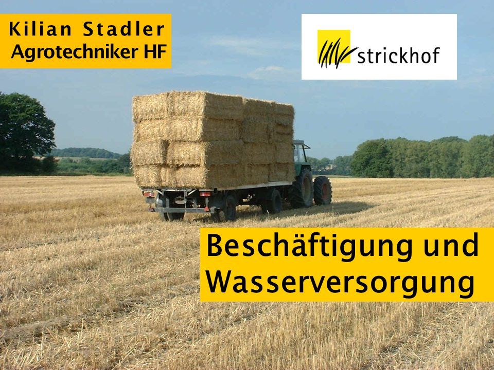 Beschäftigung und Wasserversorgung Kilian Stadler Agrotechniker HF