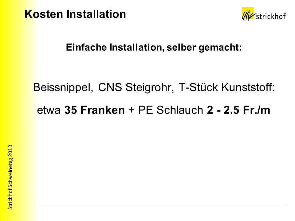 Strickhof Schweinetag 2013 Kosten Installation Einfache Installation, selber gemacht: Beissnippel, CNS Steigrohr, T-Stück Kunststoff: etwa 35 Franken