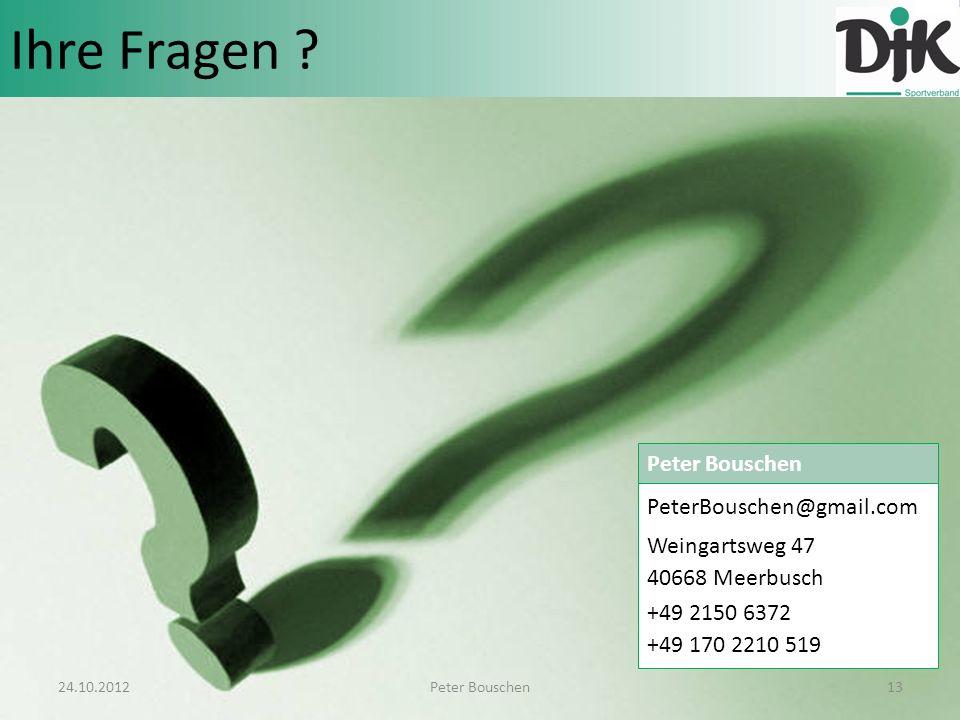 Ihre Fragen ? 24.10.201213Peter Bouschen PeterBouschen@gmail.com Weingartsweg 47 40668 Meerbusch +49 2150 6372 +49 170 2210 519 Peter Bouschen