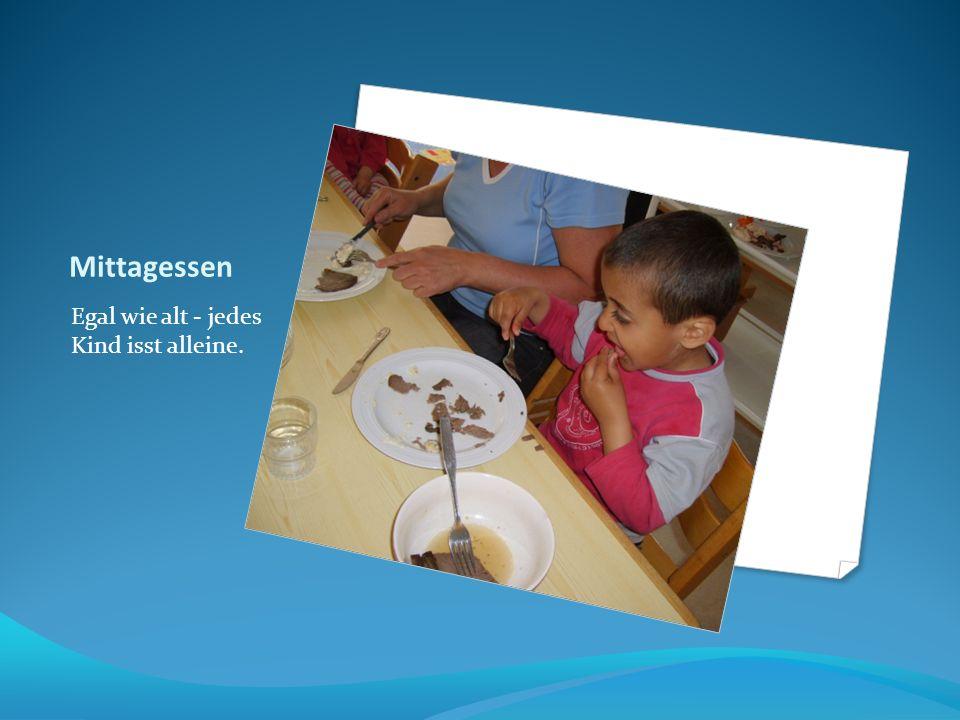 Mittagessen Egal wie alt - jedes Kind isst alleine.