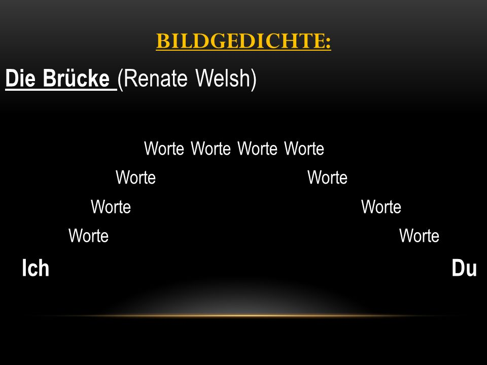 BILDGEDICHTE: Die Brücke (Renate Welsh) Worte Worte Worte Worte Worte Worte Ich Du