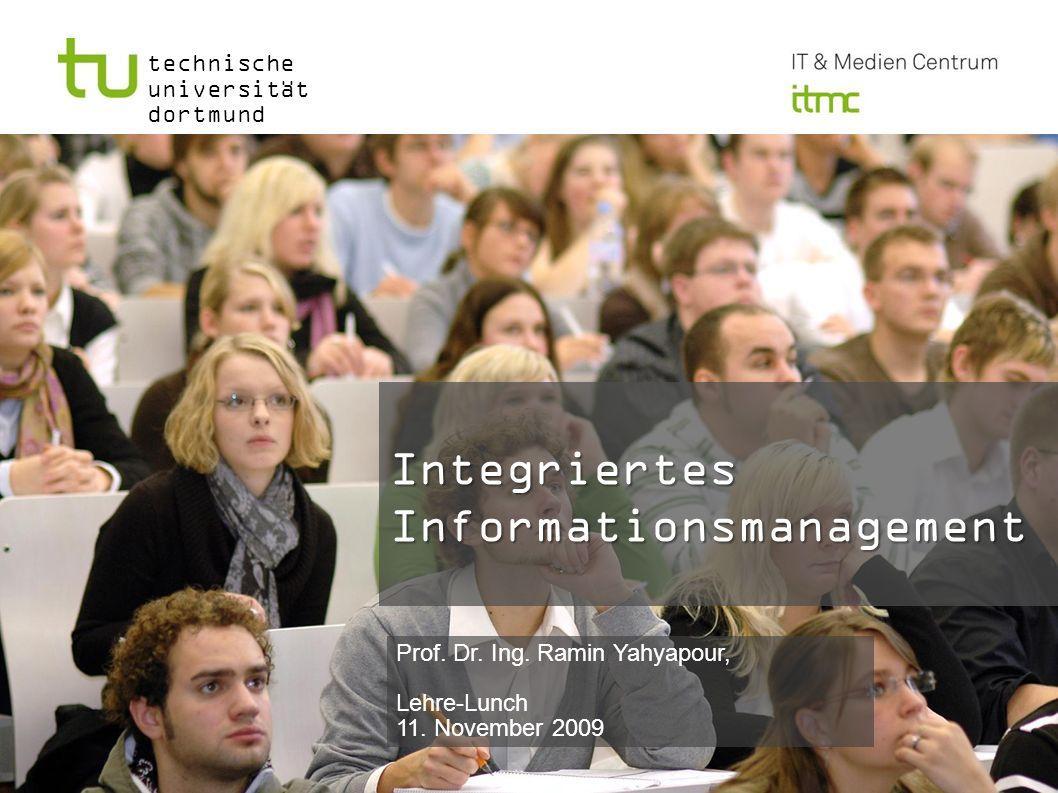 technische universität dortmund Integriertes Informationsmanagement Prof. Dr. Ing. Ramin Yahyapour, Lehre-Lunch 11. November 2009
