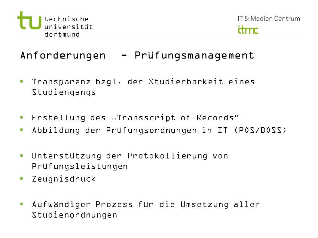 technische universität dortmund Anforderungen - Prüfungsmanagement Transparenz bzgl. der Studierbarkeit eines Studiengangs Erstellung des Transscript