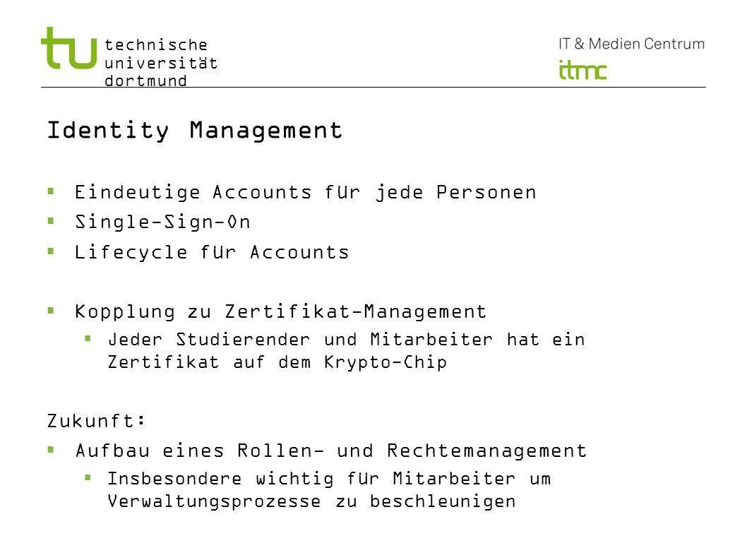 technische universität dortmund Identity Management Eindeutige Accounts für jede Personen Single-Sign-On Lifecycle für Accounts Kopplung zu Zertifikat