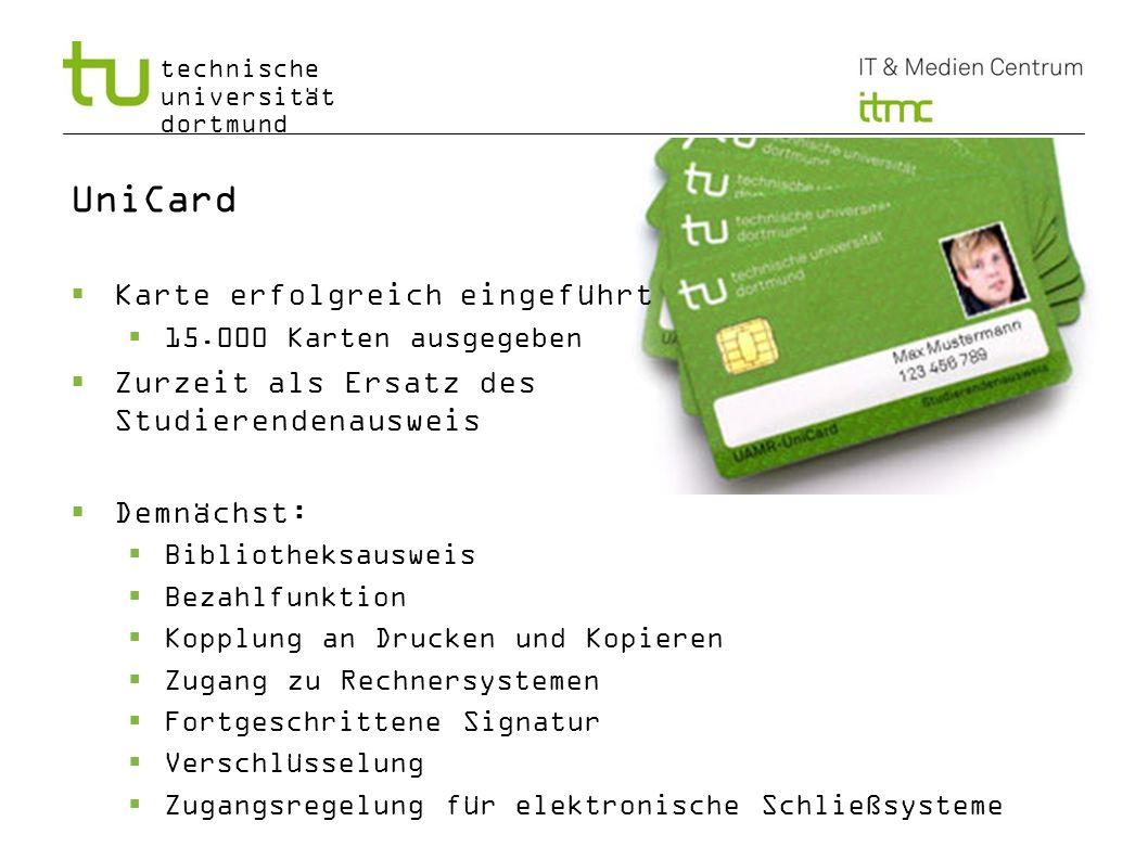 technische universität dortmund UniCard Karte erfolgreich eingeführt 15.000 Karten ausgegeben Zurzeit als Ersatz des Studierendenausweis Demnächst: Bi